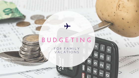 Budgeting for Family Vacations