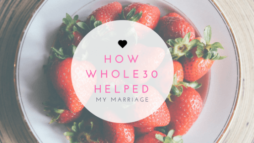 Whole30 as a Couple: How Whole30 Helped My Marriage