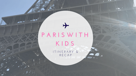Paris with Kids: Itinerary & Recap