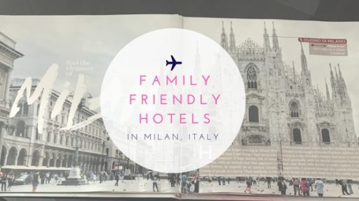 The BEST Family Friendly Hotels in Milan, Italy