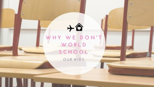Why We Don't World School Our Kids