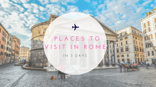 Places to Visit in Rome in 3 Days