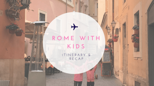 Rome with Kids: Itinerary & Recap