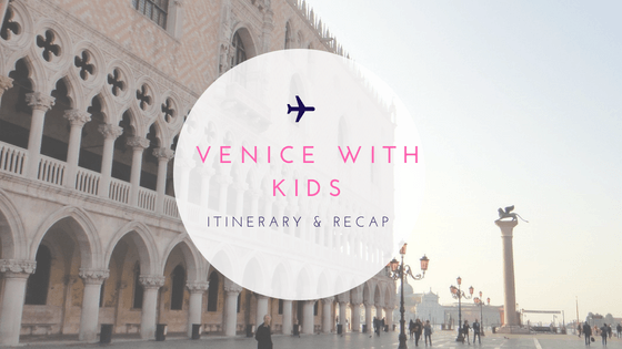 Venice With Kids Recap and Itinerary