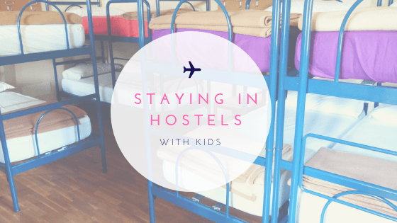 Everything You NEED to Know About Staying In Hostels With Kids
