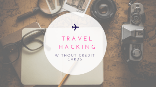 The Ultimate Guide to Travel Hacking WITHOUT Credit Cards