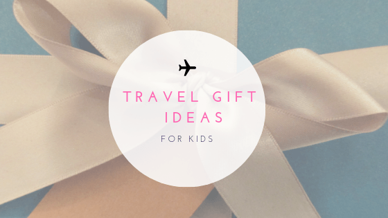 Travel Inspired Gift Guide for Kids