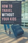 Traveling without your Child Pinterest Image